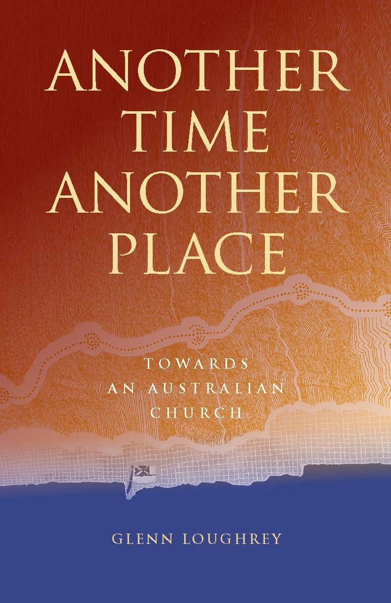 Another Time, Another Place: towards an Australian Church