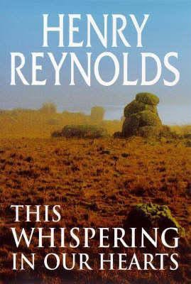 This whispering in our hearts: potent stories from Henry Reynolds